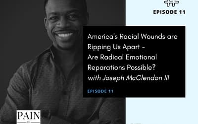 Ep 11: America's Racial Wounds are Ripping Us Apart – Are Radical Emotional Reparations Possible? Joseph McClendon III Reveals the Solution