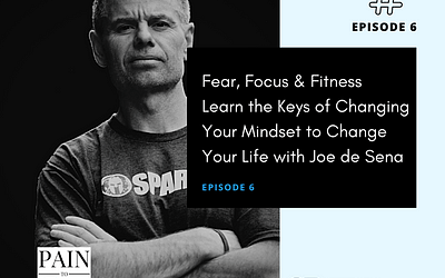 Ep 6: Joe de Sena on the Keys of Changing Your Mindset to Change Your Life