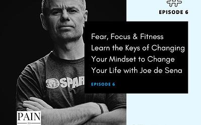 Ep 6: Joe de Sena on the Keys of Changing Your Mindset to Change Your Life